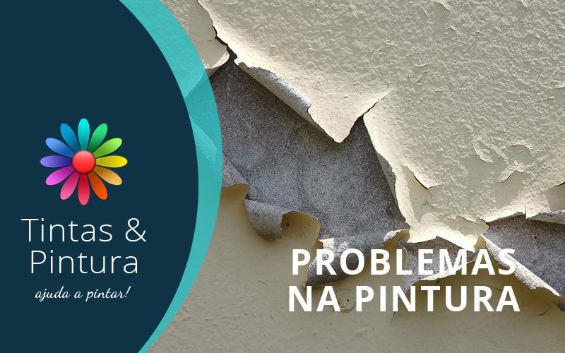 Problemas Mais Comuns na Pintura, Causas Prováveis e Possíveis Soluções